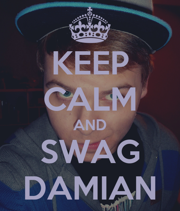 KEEP CALM AND SWAG DAMIAN