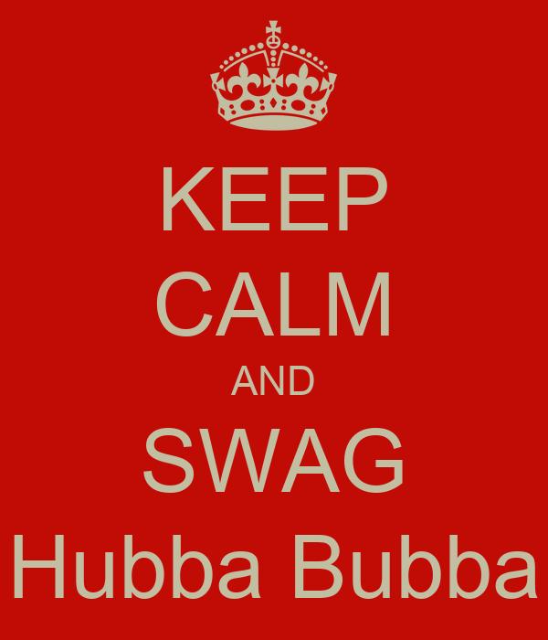 KEEP CALM AND SWAG Hubba Bubba