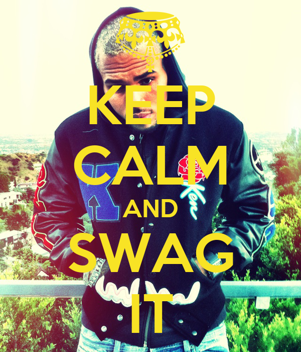 KEEP CALM AND SWAG IT