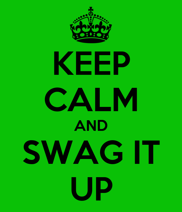 KEEP CALM AND SWAG IT UP
