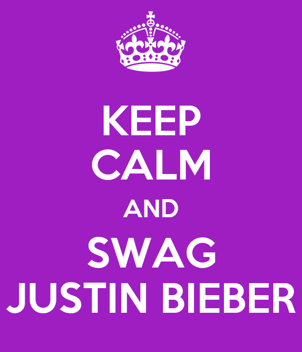 KEEP CALM AND SWAG JUSTIN BIEBER