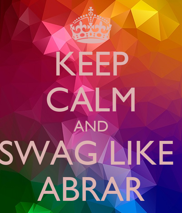 KEEP CALM AND SWAG LIKE  ABRAR
