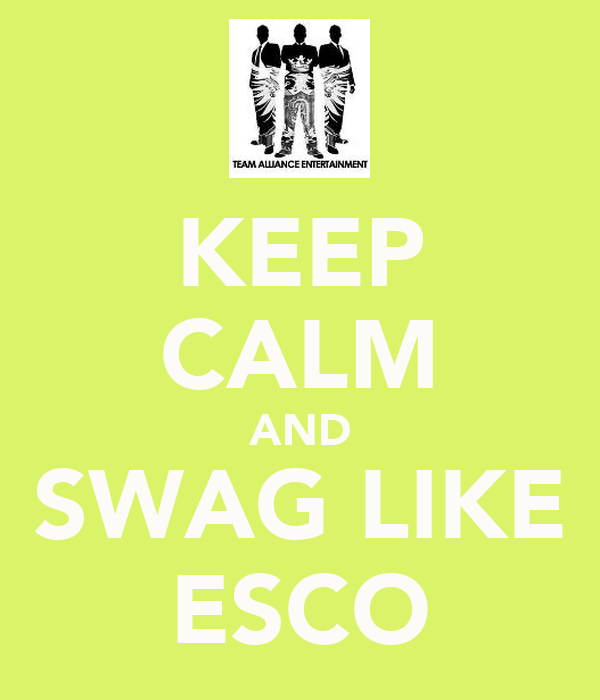 KEEP CALM AND SWAG LIKE ESCO