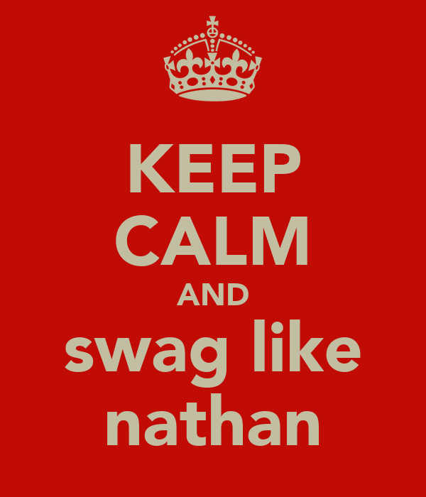 KEEP CALM AND swag like nathan