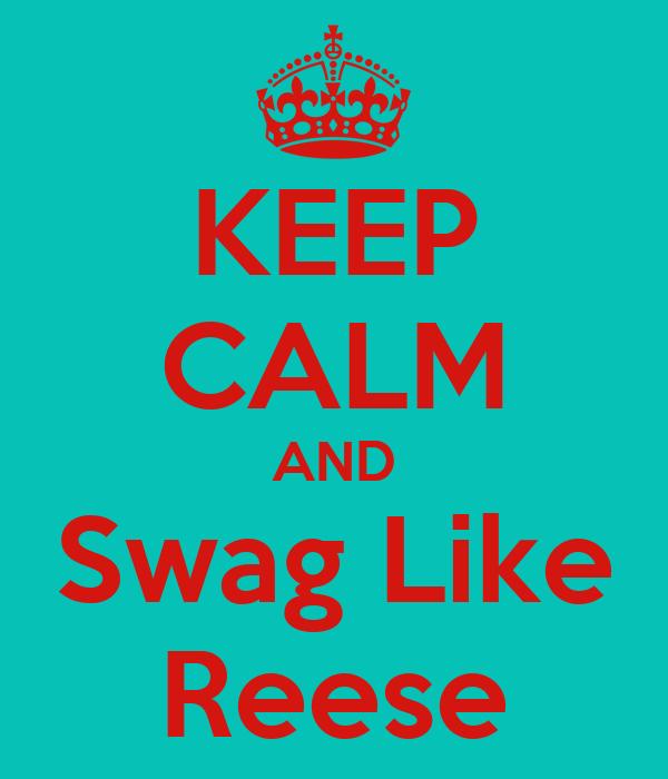KEEP CALM AND Swag Like Reese