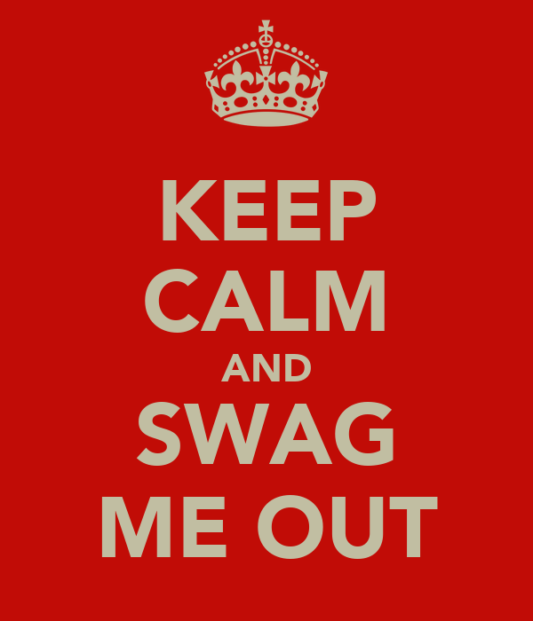 KEEP CALM AND SWAG ME OUT