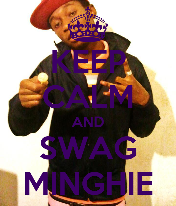 KEEP CALM AND SWAG MINGHIE