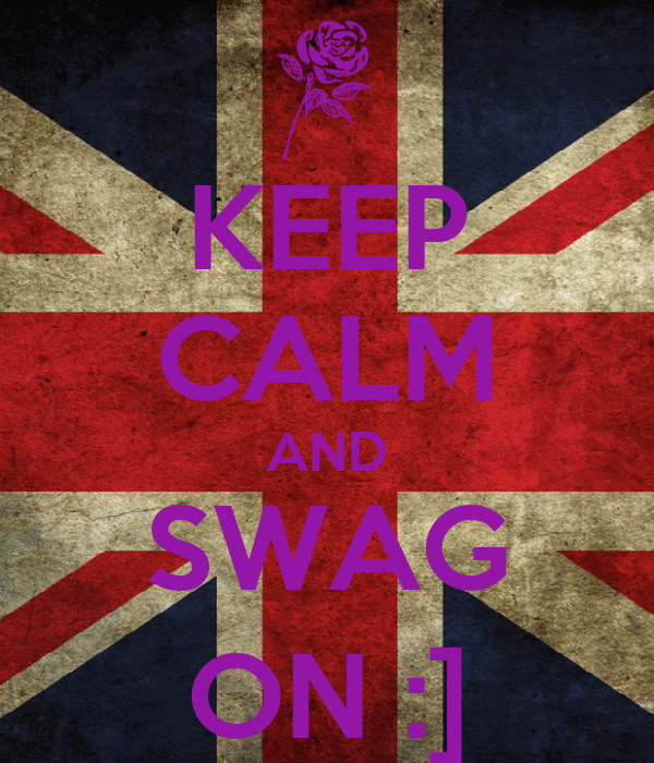 KEEP CALM AND SWAG ON :]
