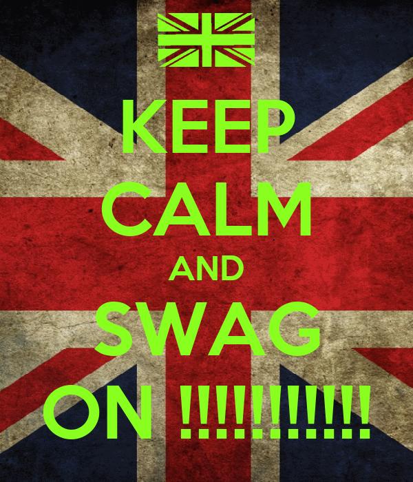 KEEP CALM AND SWAG ON !!!!!!!!!!!