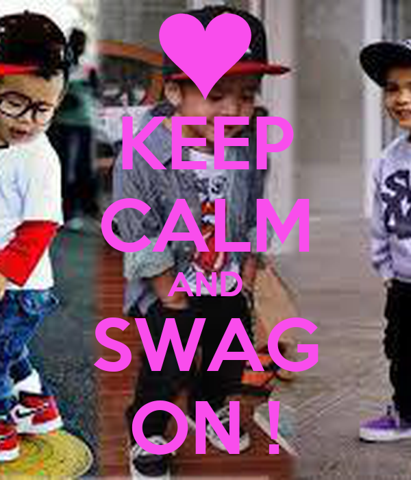 KEEP CALM AND SWAG ON !