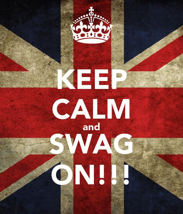 KEEP CALM and SWAG ON!!!