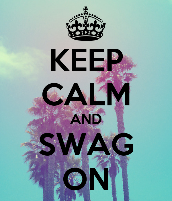 KEEP CALM AND SWAG ON