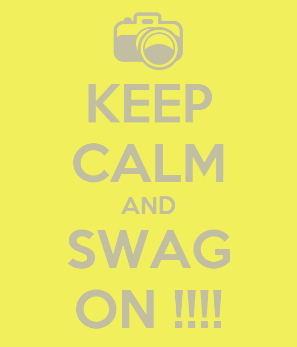 KEEP CALM AND SWAG ON !!!!