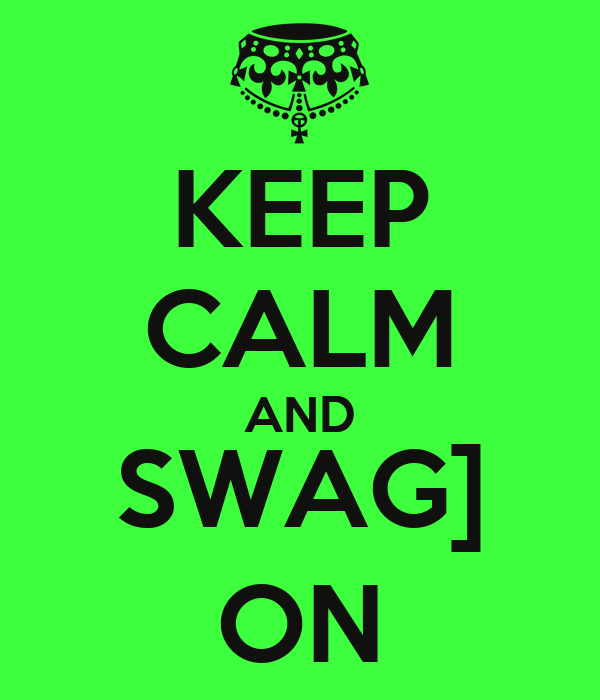 KEEP CALM AND SWAG] ON