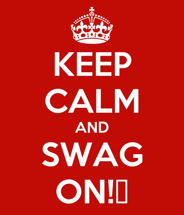 KEEP CALM AND SWAG ON!😜