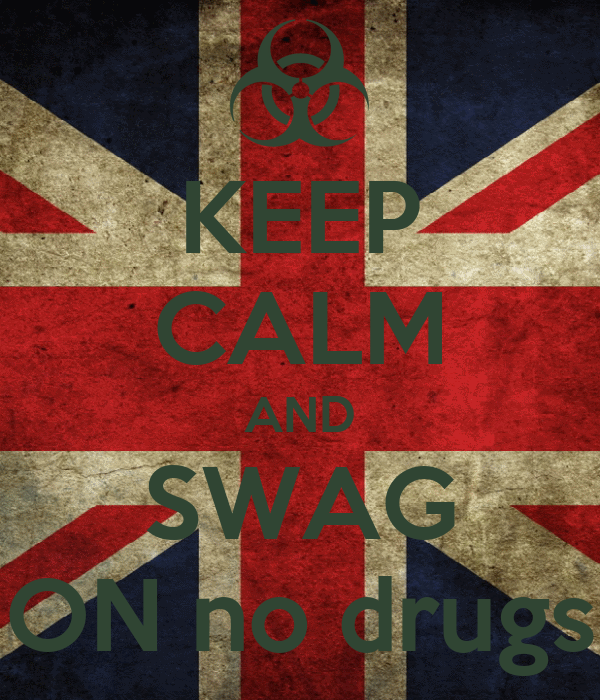 KEEP CALM AND SWAG ON no drugs