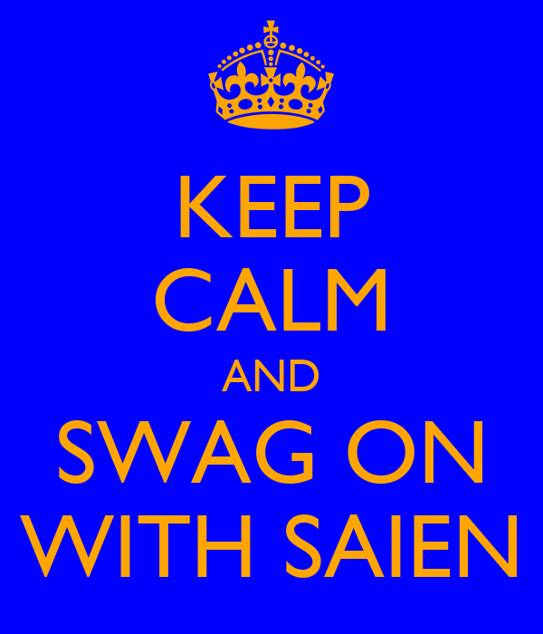 KEEP CALM AND SWAG ON WITH SAIEN