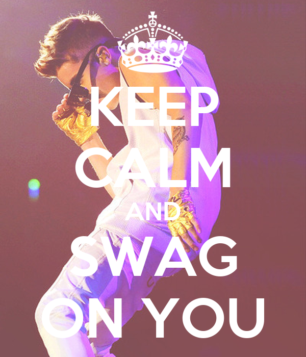 KEEP CALM AND SWAG ON YOU