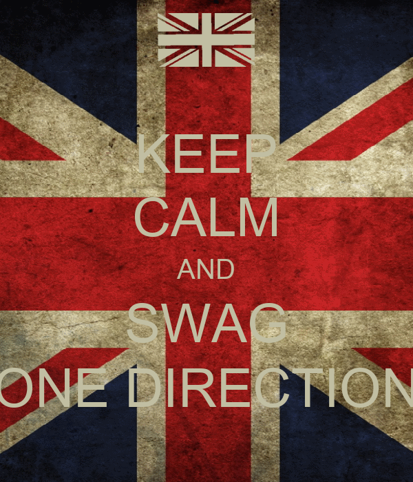 KEEP CALM AND SWAG ONE DIRECTION