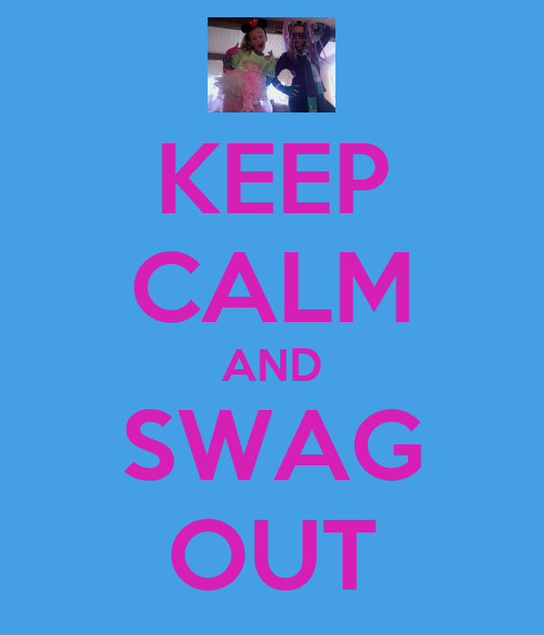 KEEP CALM AND SWAG OUT