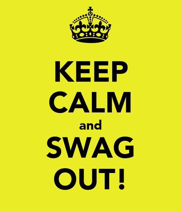 KEEP CALM and SWAG OUT!