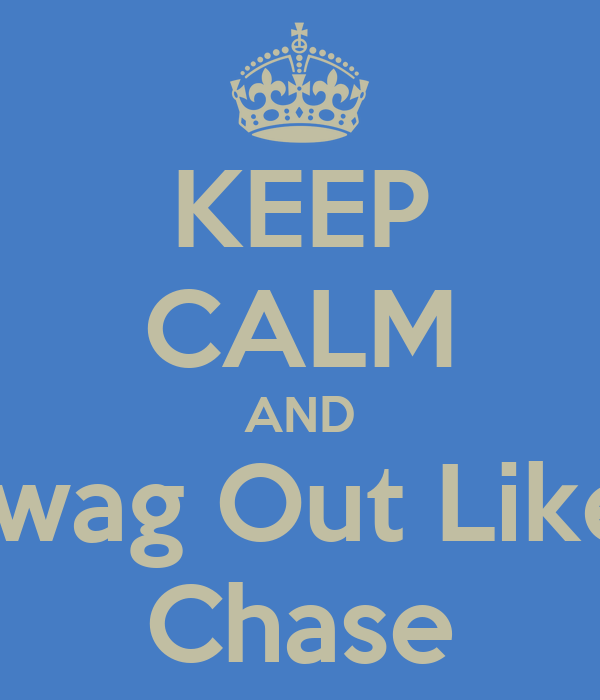 KEEP CALM AND Swag Out Like  Chase