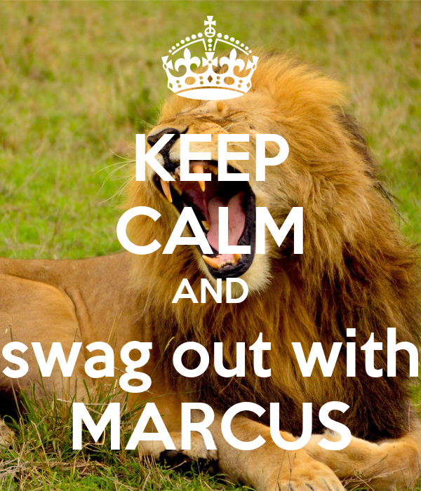 KEEP CALM AND swag out with MARCUS