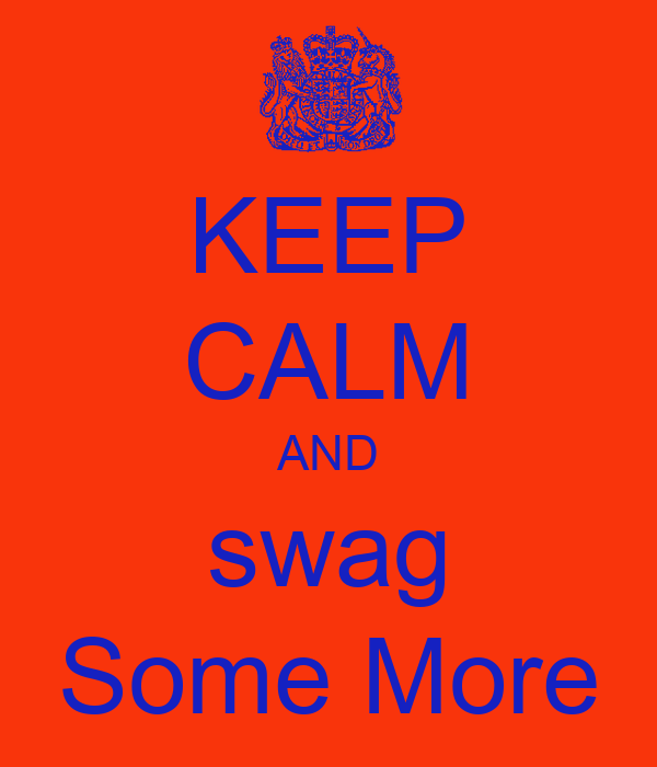 KEEP CALM AND swag Some More