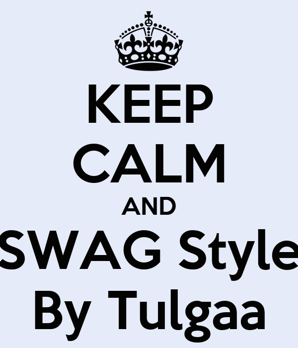 KEEP CALM AND SWAG Style By Tulgaa