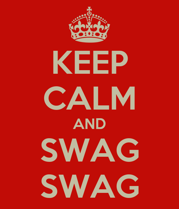 KEEP CALM AND SWAG SWAG