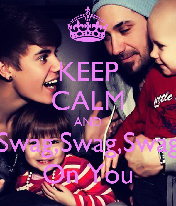 KEEP CALM AND Swag,Swag,Swag On You