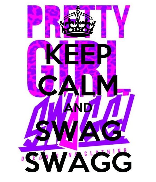 KEEP CALM AND SWAG SWAGG