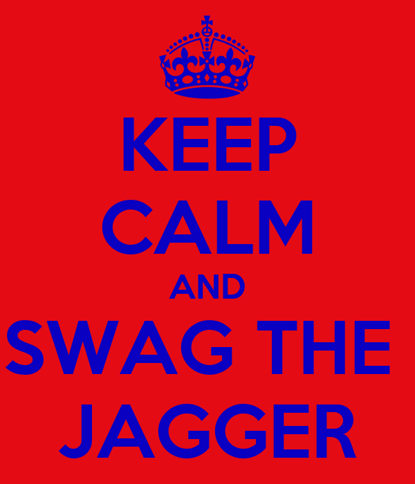 KEEP CALM AND SWAG THE  JAGGER