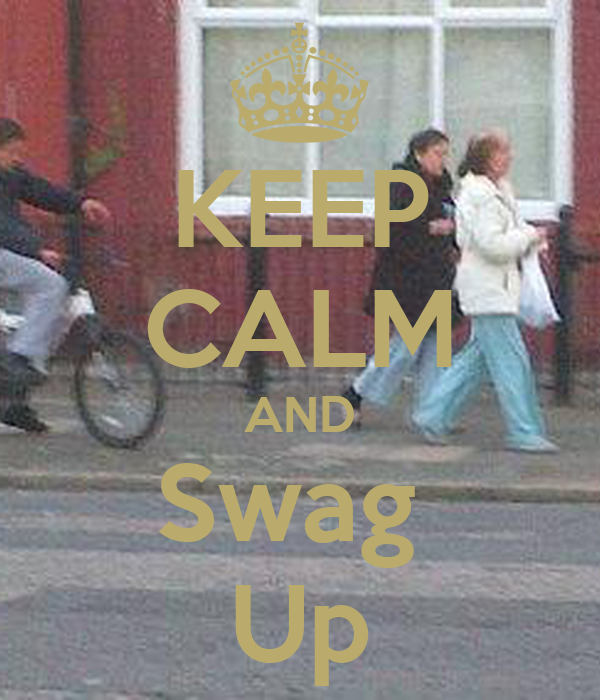 KEEP CALM AND Swag  Up
