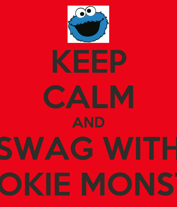 KEEP CALM AND SWAG WITH COOKIE MONSTER