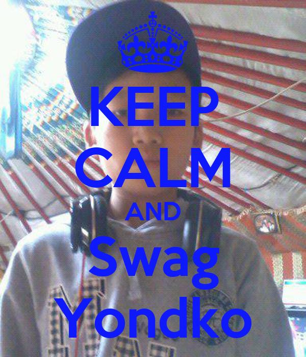 KEEP CALM AND Swag Yondko