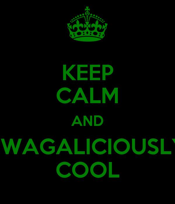 KEEP CALM AND SWAGALICIOUSLY COOL