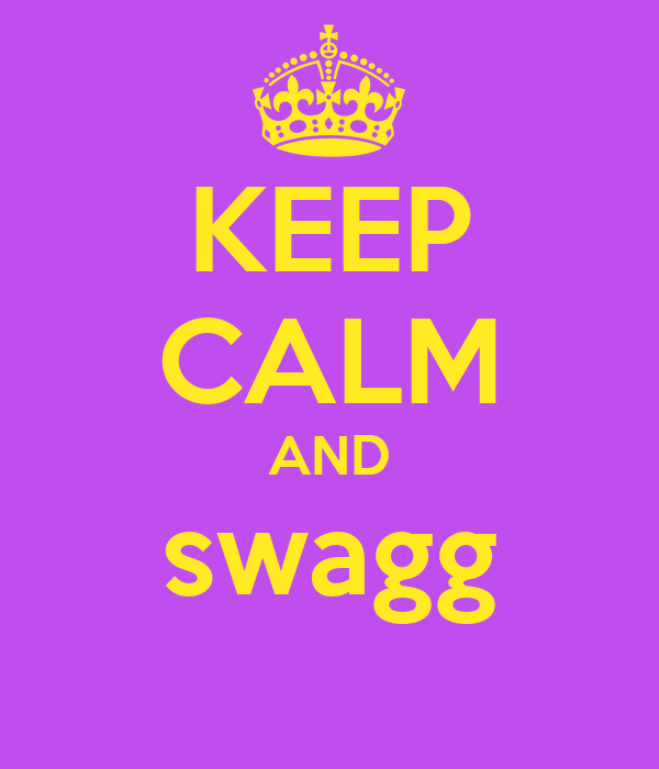 KEEP CALM AND swagg