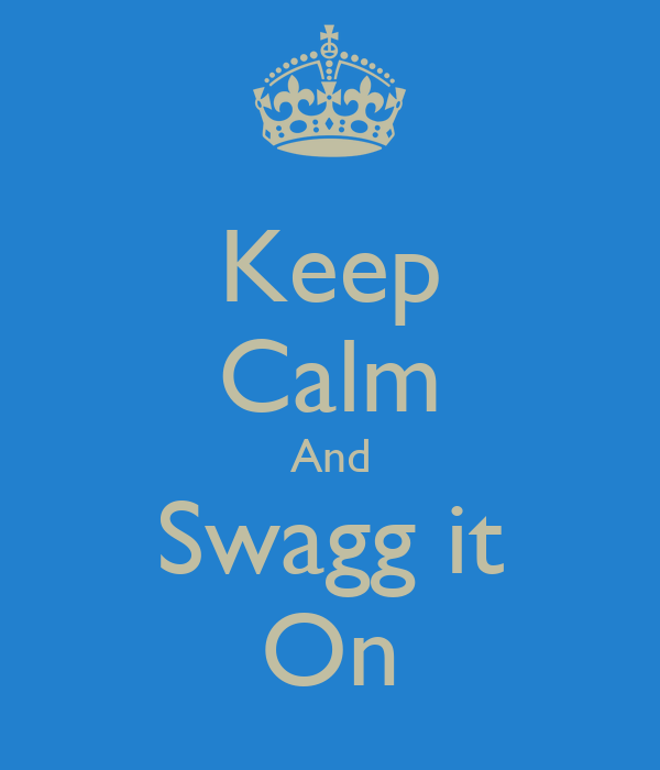 Keep Calm And Swagg it On