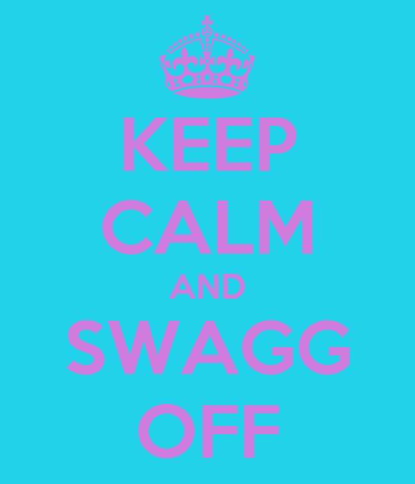 KEEP CALM AND SWAGG OFF