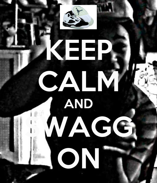 KEEP CALM AND SWAGG ON