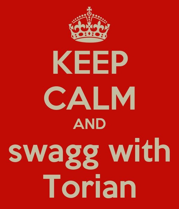 KEEP CALM AND swagg with Torian
