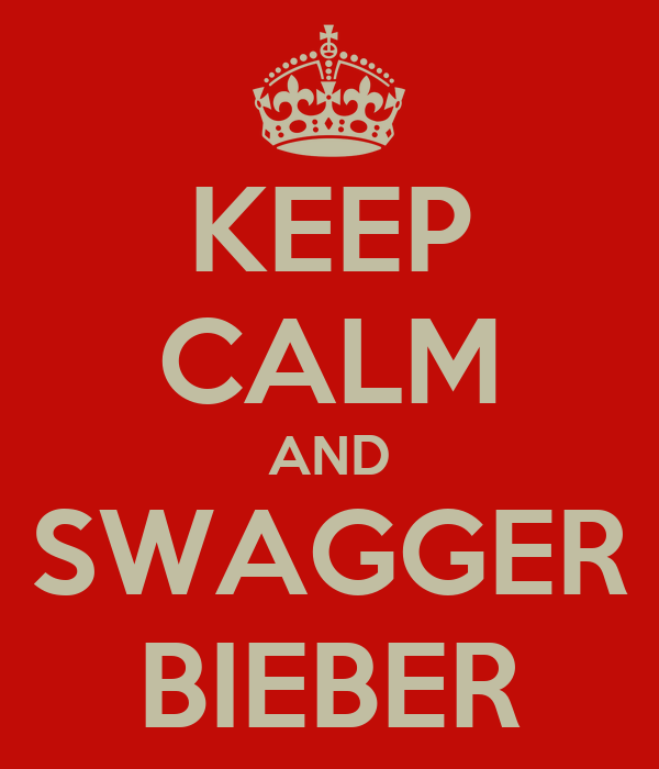KEEP CALM AND SWAGGER BIEBER