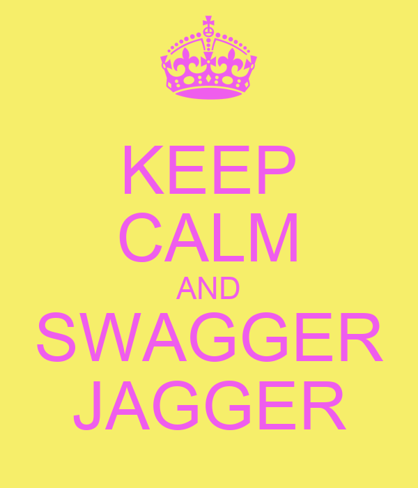 KEEP CALM AND SWAGGER JAGGER