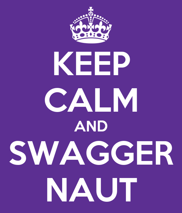 KEEP CALM AND SWAGGER NAUT