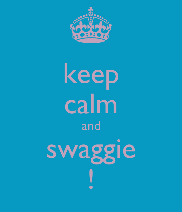 keep calm and swaggie !