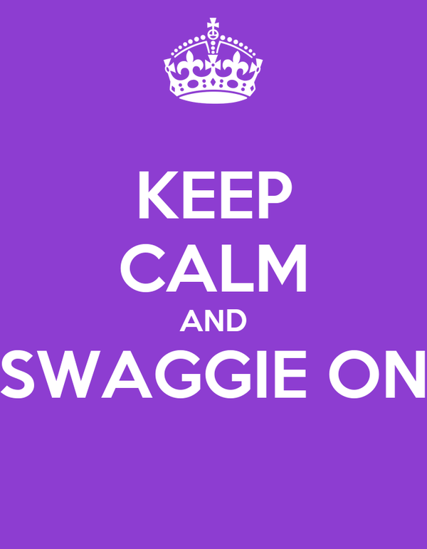 KEEP CALM AND SWAGGIE ON