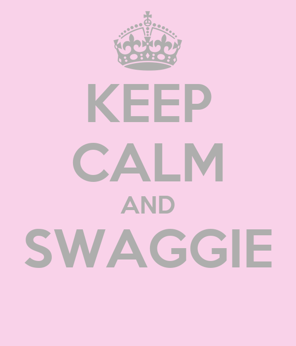 KEEP CALM AND SWAGGIE