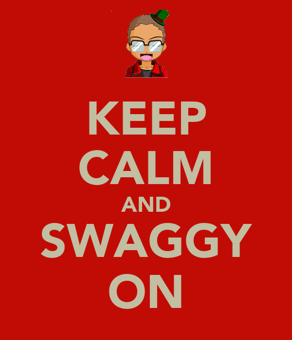 KEEP CALM AND SWAGGY ON