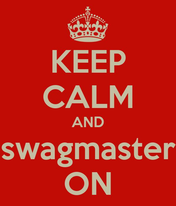 KEEP CALM AND swagmaster ON
